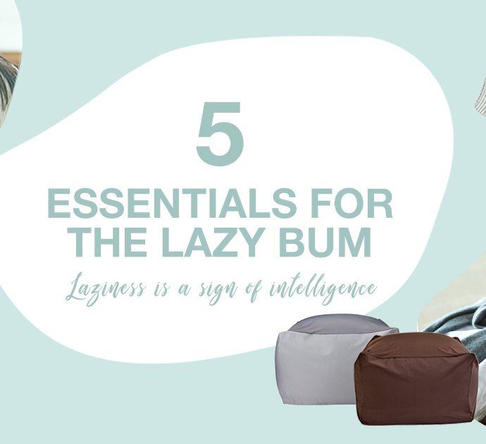 5 Essentials for the Lazy Bum
