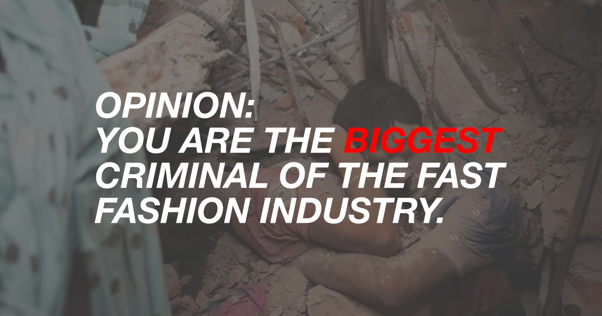 Opinion: You are the Biggest Criminal of the Fast Fashion Industry