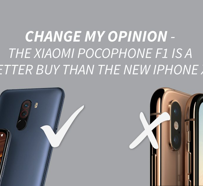 Change My Opinion: The Xiaomi Pocophone F1 is a better buy than the new iPhone XS