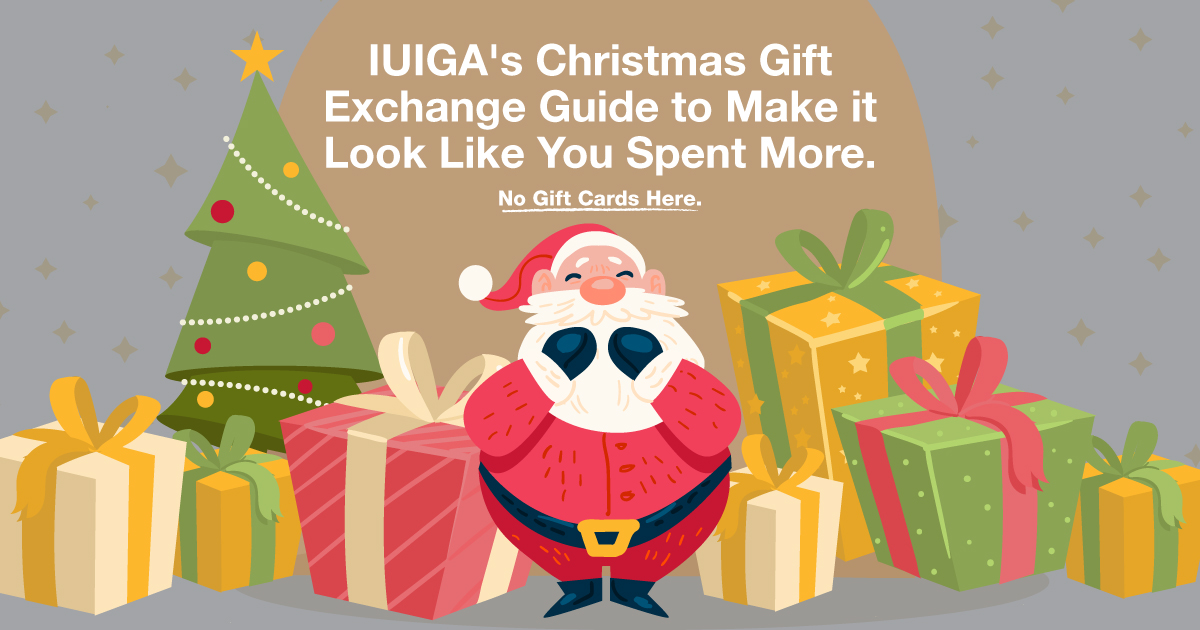 IUIGA's Christmas Gift Exchange Guide to Make it Look Like You Spent More. No Gift Cards Here.