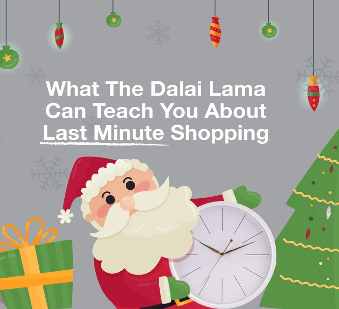 What The Dalai Lama Can Teach You About Last Minute Shopping