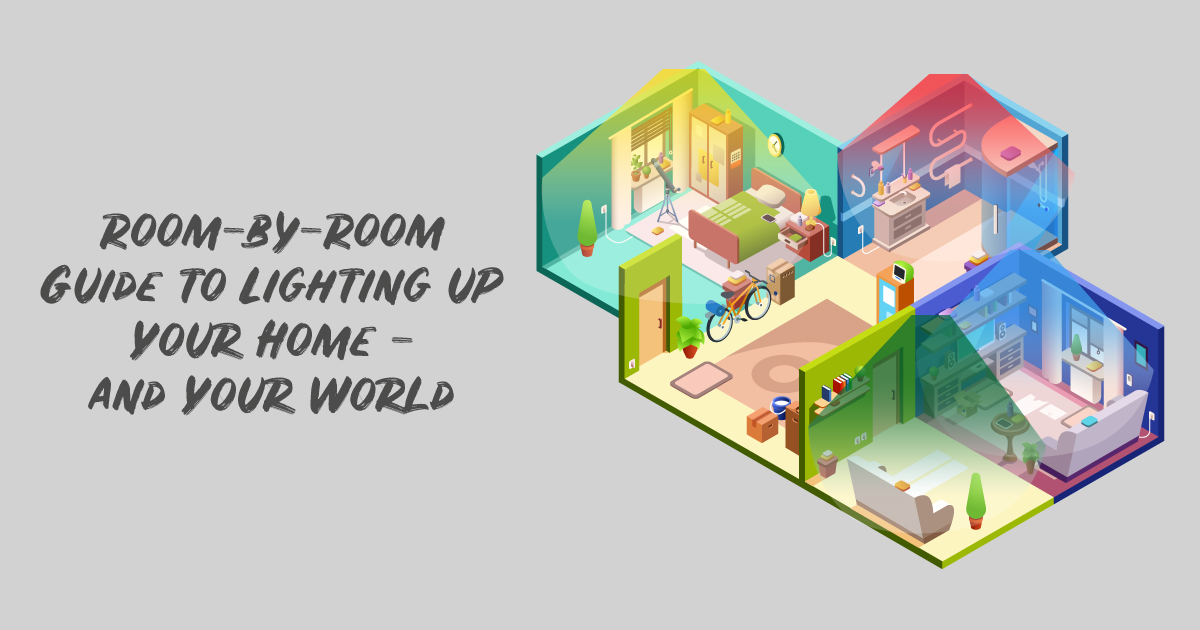 Room-by-room Guide to Lighting Up Your Home – And Your World