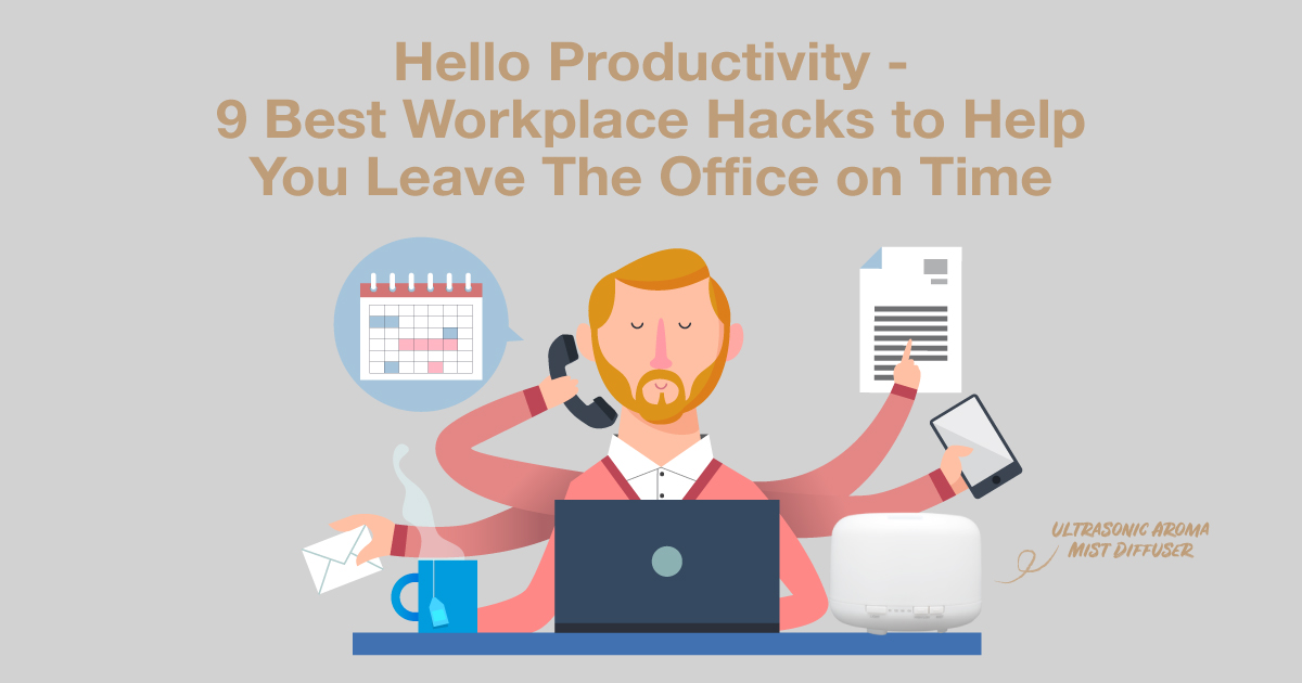Hello Productivity – 9 Best Workplace Hacks to Help You Leave The Office on Time