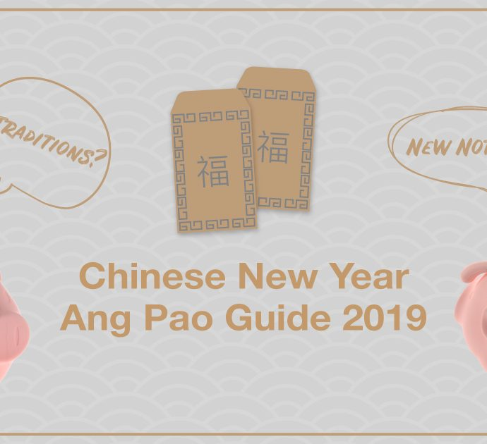 Chinese New Year (CNY) Ang Bao Guide 2019 – New Notes, Traditions, Rates & More