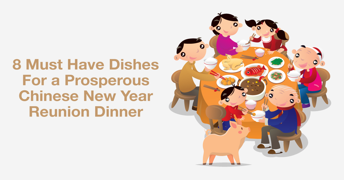 8 Must Have Dishes For a Prosperous Chinese New Year Reunion Dinner in 2019