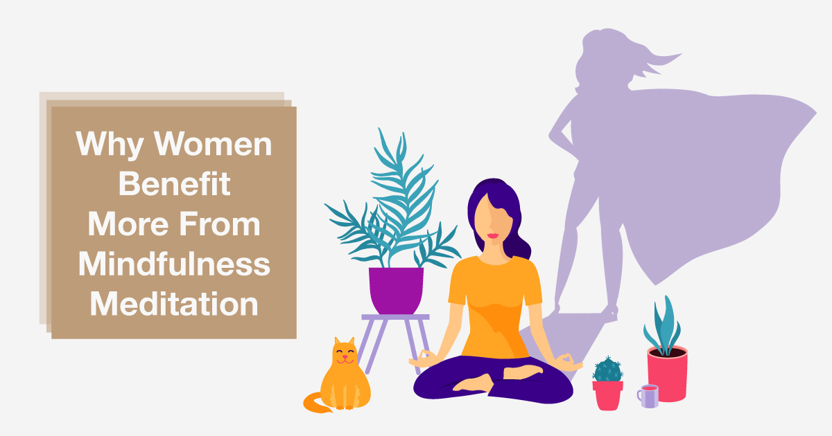 Perks of Being a Woman: Why Women May Stand to Gain More From Mindfulness Meditation